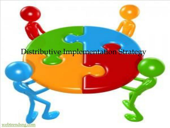 Distributive Implementation Strategy