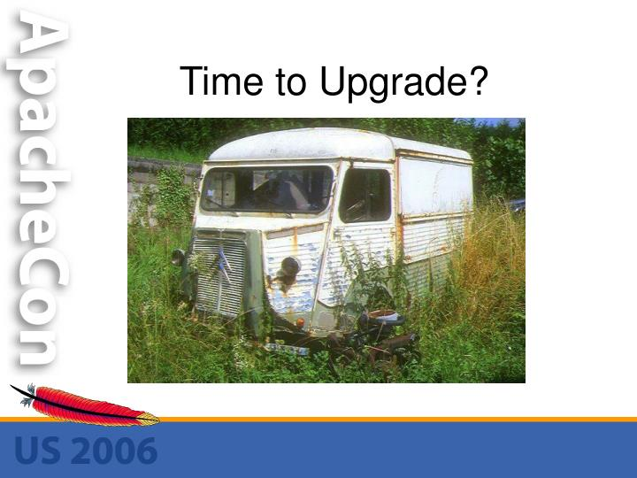 Time to Upgrade?