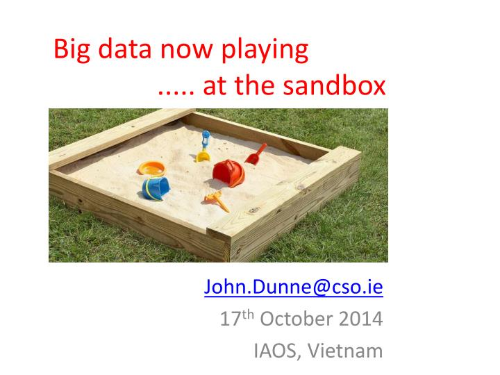 PPT - Big data now playing       a t the sandbox PowerPoint
