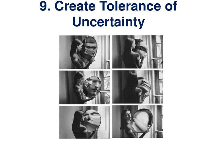 9. Create Tolerance of Uncertainty
