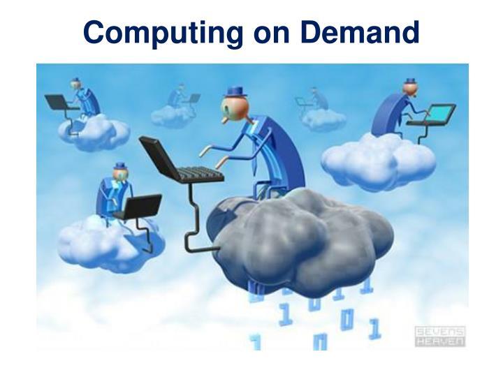 Computing on Demand