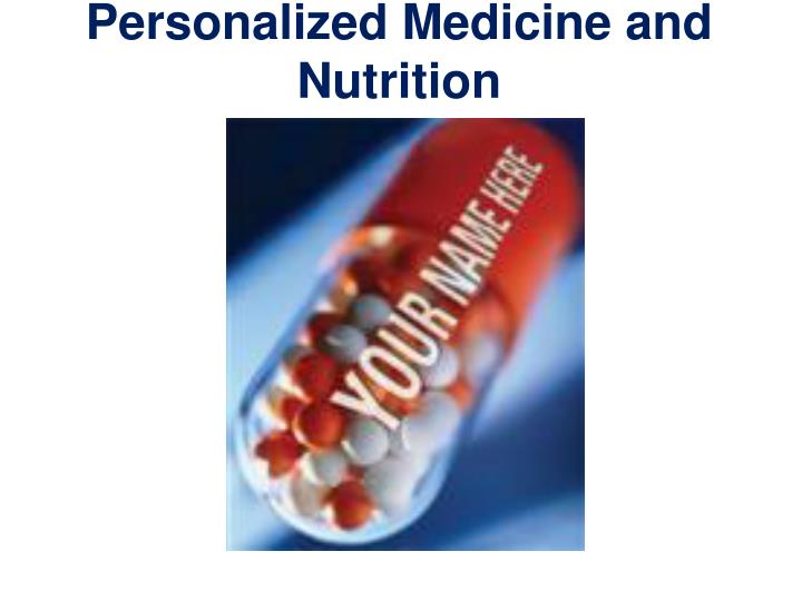 Personalized Medicine and Nutrition