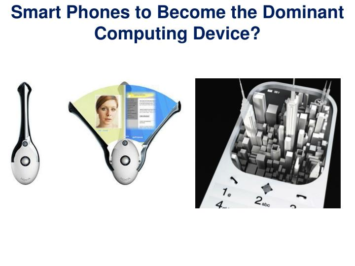 Smart Phones to Become the Dominant Computing Device?