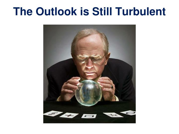 The outlook is still turbulent