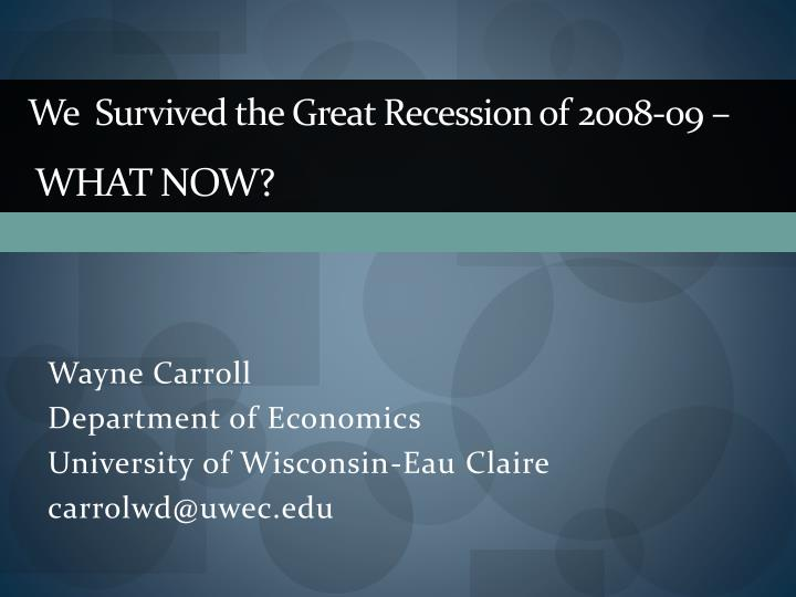 we survived the great recession of 2008 09 what now n.