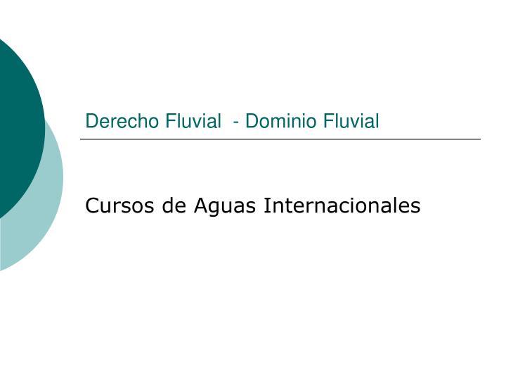 Derecho Fluvial  - Dominio Fluvial