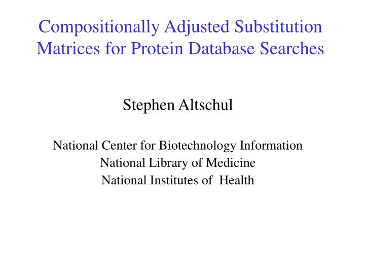 Compositionally adjusted substitution matrices for protein database searches