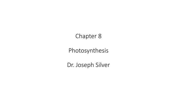 chapter 8 photosynthesis dr joseph silver n.