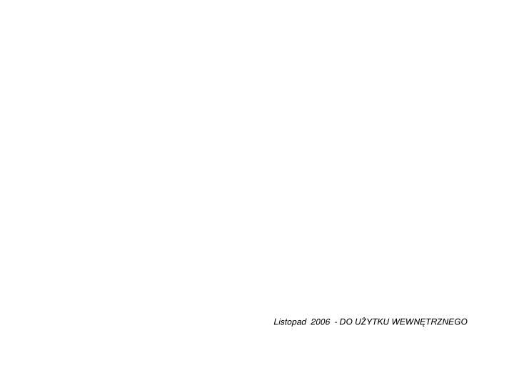 Listopad  2006  - DO UŻYTKU WEWNĘTRZNEGO