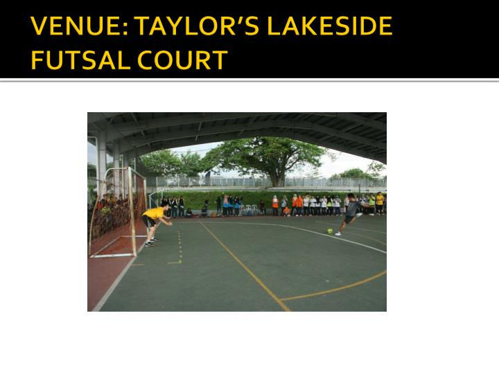 VENUE: TAYLOR'S LAKESIDE FUTSAL COURT