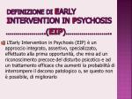 definizione di e arly i ntervention in p sychosis