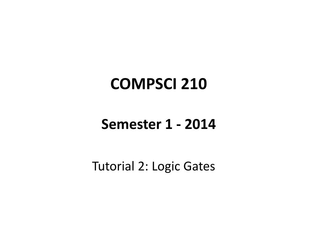 Ppt Compsci 210 Semester 1 2014 Powerpoint Presentation Id5949690 Logic Circuits Tutorial N