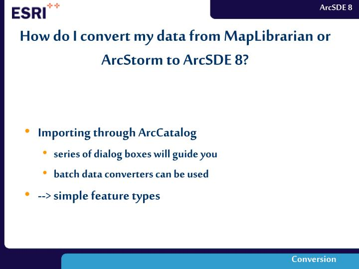 How do I convert my data from MapLibrarian or ArcStorm to ArcSDE 8?