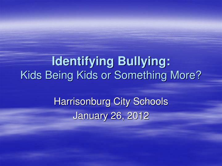 identifying bullying kids being kids or something more n.