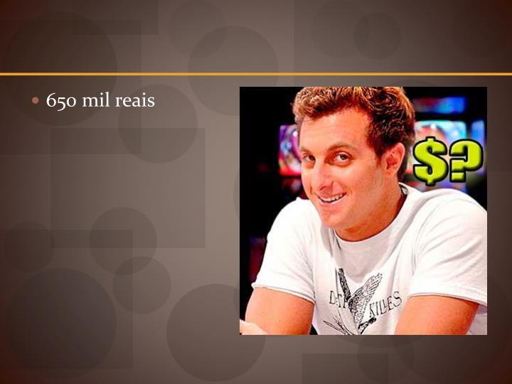 650 mil reais
