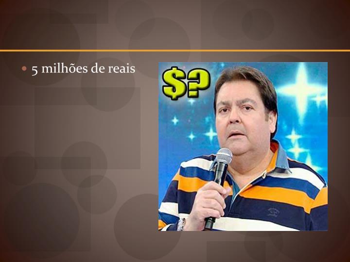 5 milhões de reais