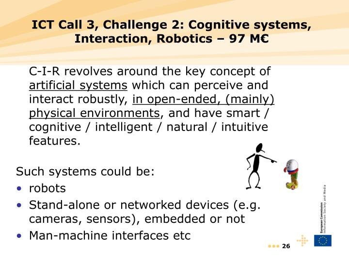 ICT Call 3, Challenge 2: Cognitive systems, Interaction, Robotics – 97 M€