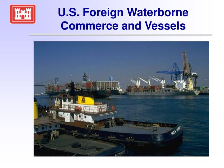 U s foreign waterborne commerce and vessels