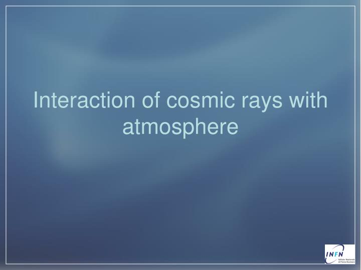 Interaction of cosmic rays with atmosphere