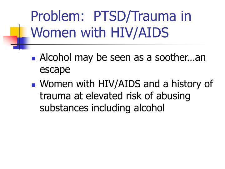 Problem:  PTSD/Trauma in Women with HIV/AIDS