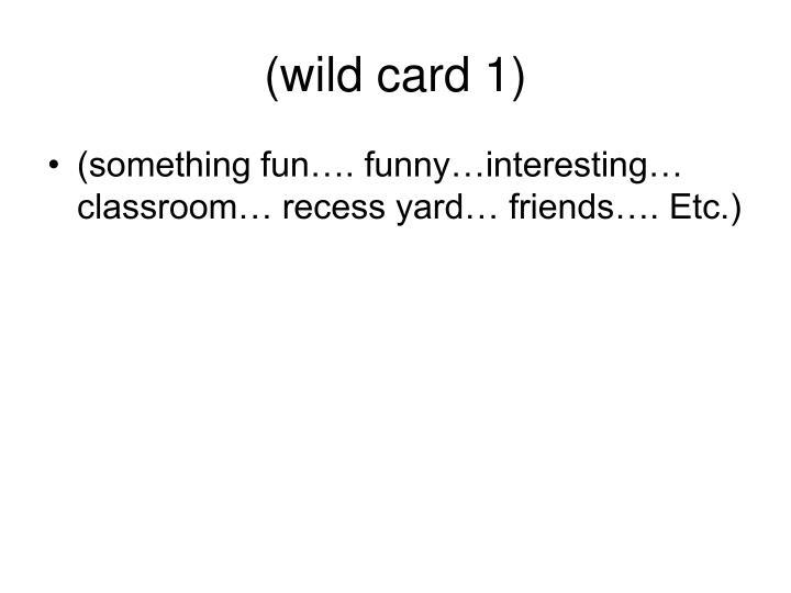 (wild card 1)