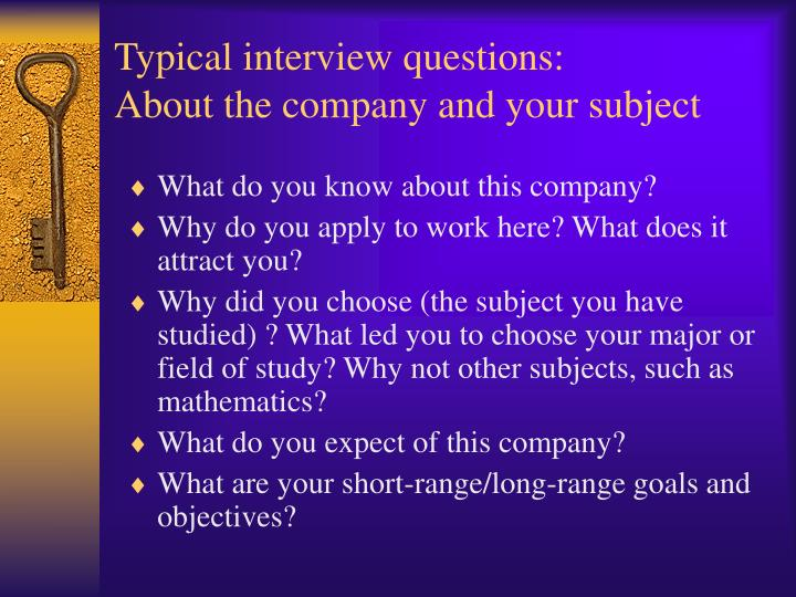Typical Interview Questions: About The Company And Your Subject