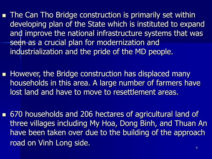 The Can Tho Bridge construction is primarily set within developing plan of the State which is instituted to expand and improve the national infrastructure systems that was seen as a crucial plan for modernization and industrialization and the pride of the MD people.