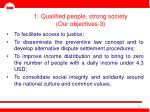 1 qualified people strong society our objectives 3