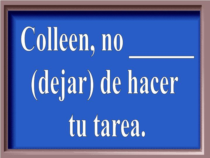 Colleen, no ______