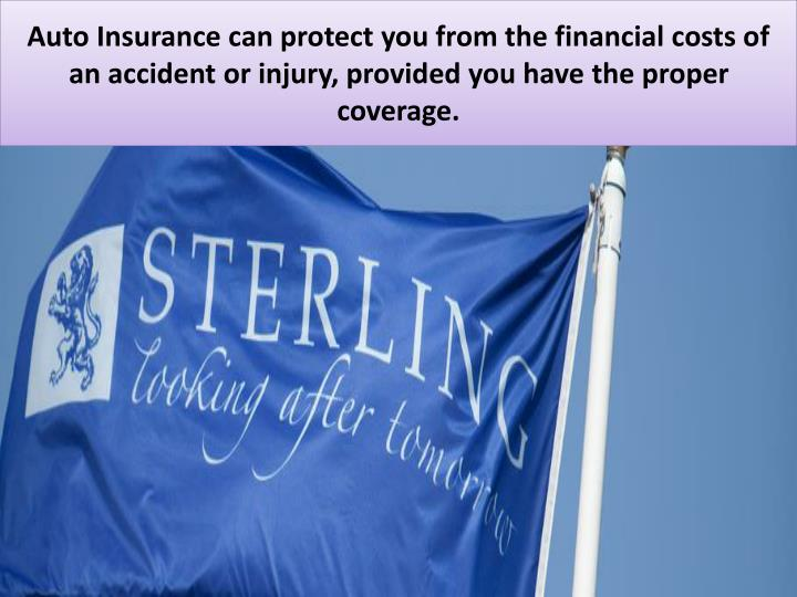 Auto Insurance can protect you from the financial costs of an accident or injury, provided you have ...