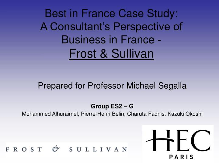 best in france case study a consultant s perspective of business in france frost sullivan n.
