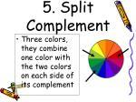 5 split complement