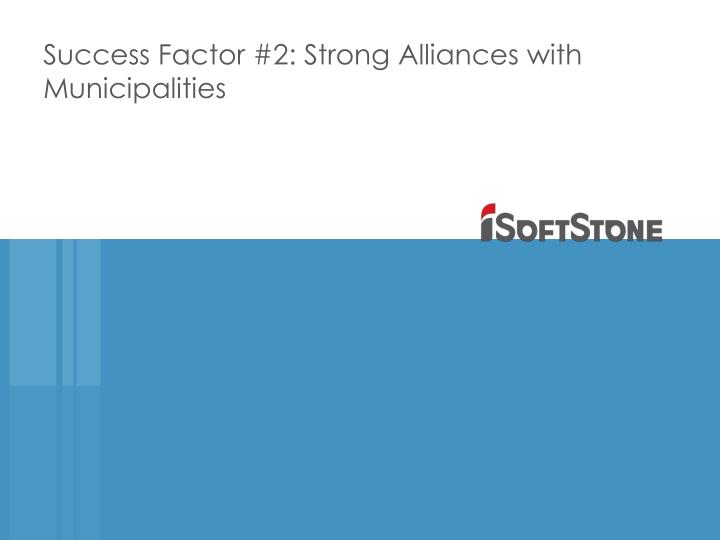 Success Factor #2: Strong Alliances with Municipalities