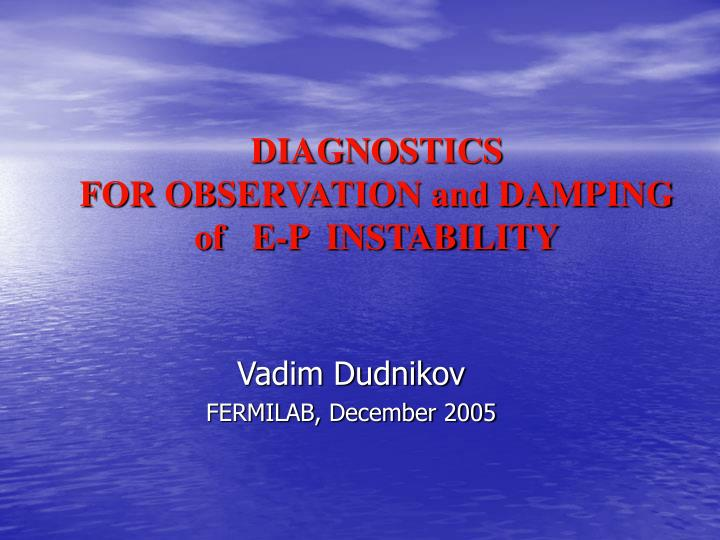 diagnostics for observation and damping of e p instability n.