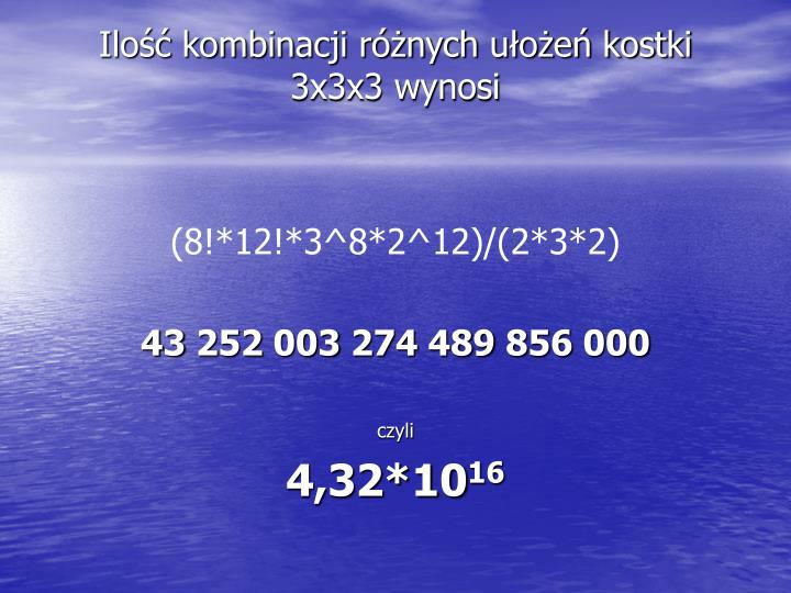 Ilość kombinacji różnych ułożeń kostki 3x3x3 wynosi