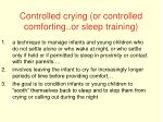 controlled crying or controlled comforting or sleep training