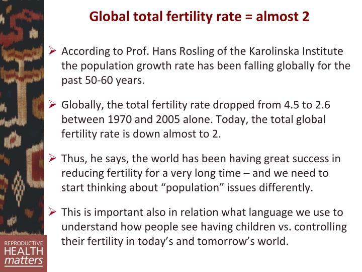 Global total fertility rate = almost 2