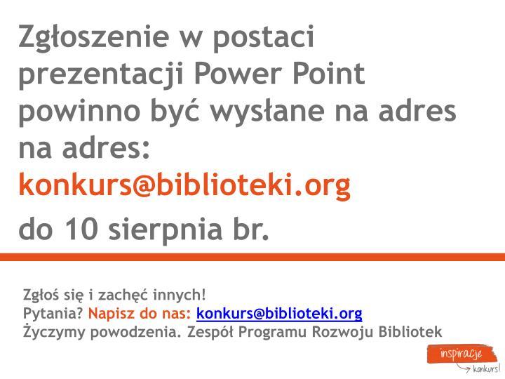 Zgłoszenie w postaci prezentacji Power Point powinno być wysłane na adres  na adres: