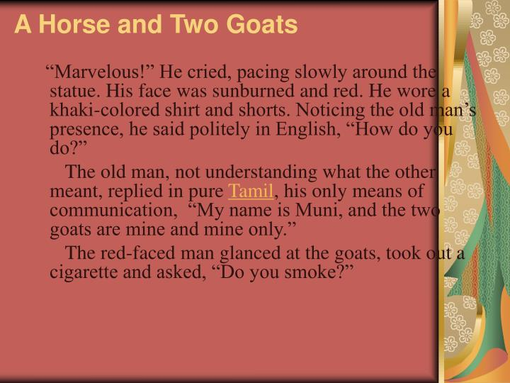 a horse and two goats by r.k narayan essay A horse and two goats has 235 ratings and 11 reviews abhiram said: brimming with rk narayan's simplistic style of writing, with every story ending in addition to his novels, narayan has authored five collections of short stories, including a horse and two goats, malguidi days, and under the banyan.