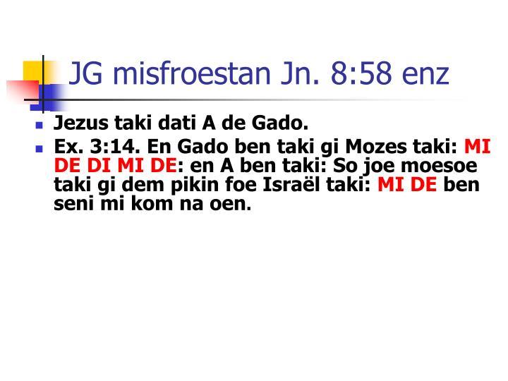 JG misfroestan Jn. 8:58 enz