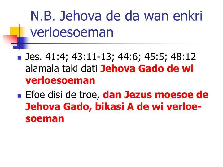 N.B. Jehova de da wan enkri verloesoeman