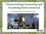 characterizing measuring and visualizing forest resources