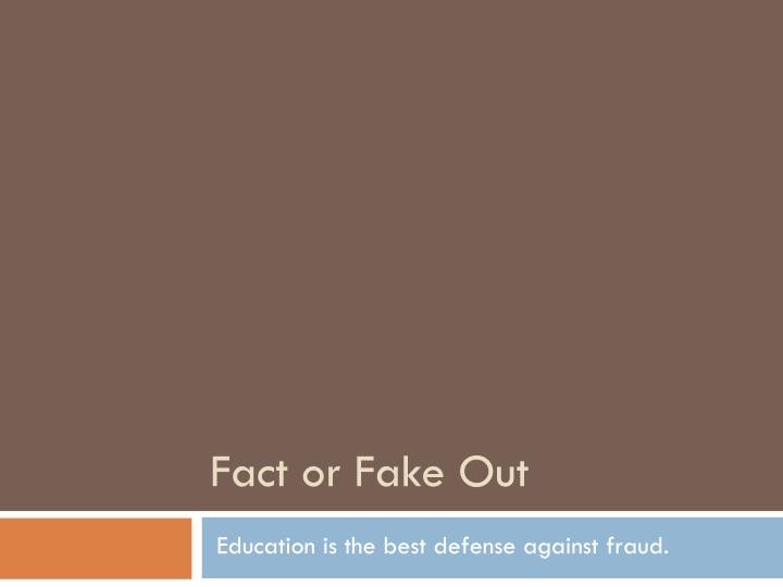 Fact or fake out