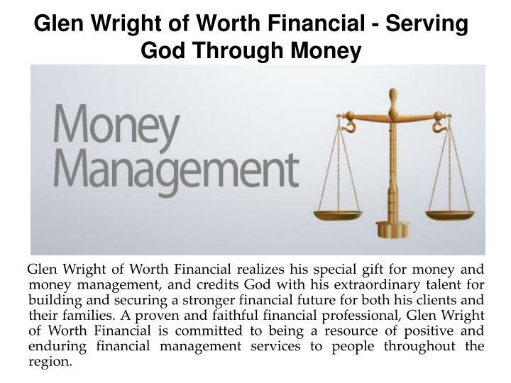 Glen wright of worth financial serving god through money