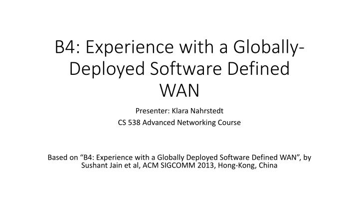 b4 experience with a globally deployed software defined wan n.