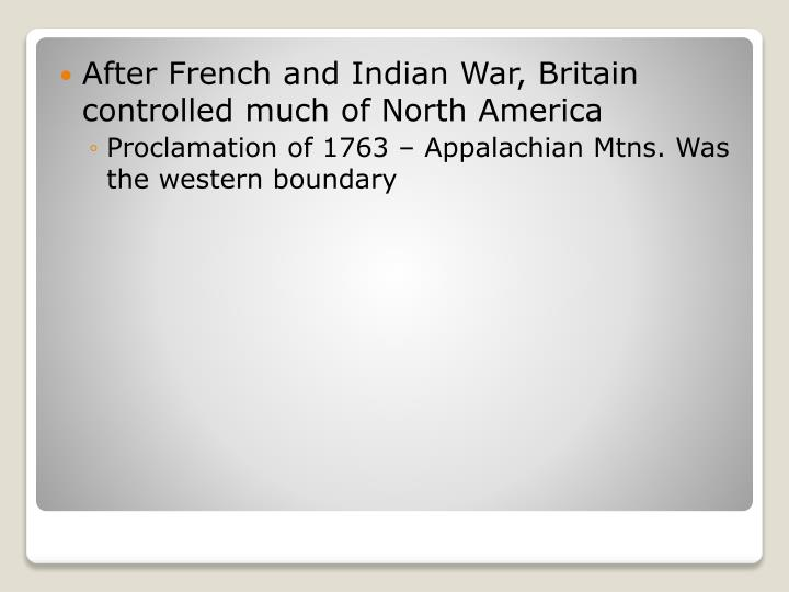 After French and Indian War, Britain controlled much of North America