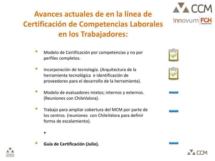 Avances actuales de en la línea de Certificación de Competencias Laborales en los Trabajadores: