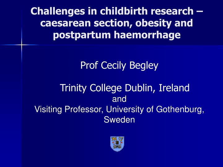 challenges in childbirth research caesarean section obesity and postpartum haemorrhage n.
