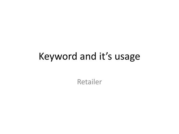 Keyword and it's usage