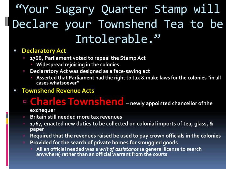 """Your Sugary Quarter Stamp will Declare your Townshend Tea to be Intolerable."""